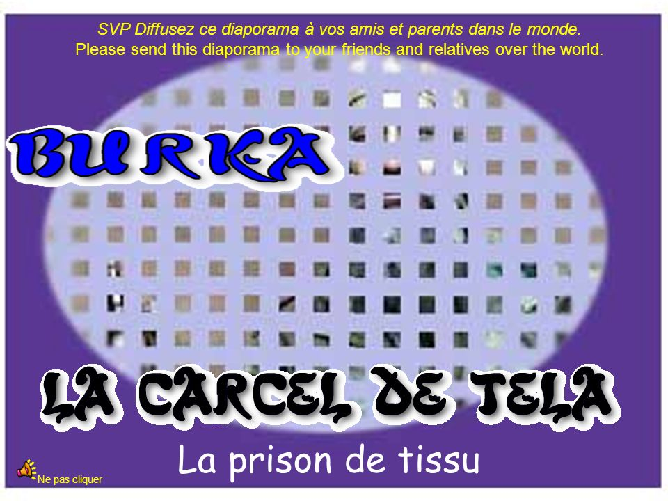 La prison de tissu Ne pas cliquer SVP Diffusez ce diaporama à vos amis et parents dans le monde. Please send this diaporama to your friends and relati