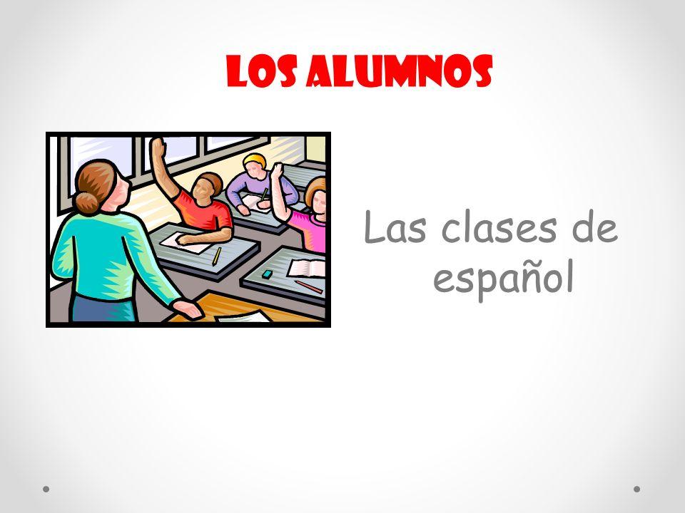 Las clases de español Los alumnos
