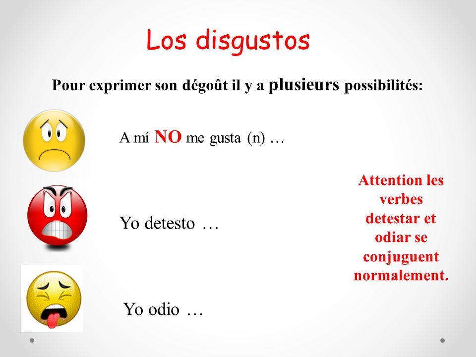 Los disgustos Pour exprimer son dégoût il y a plusieurs possibilités: A mí NO me gusta (n) … Yo detesto … Yo odio … Attention les verbes detestar et o