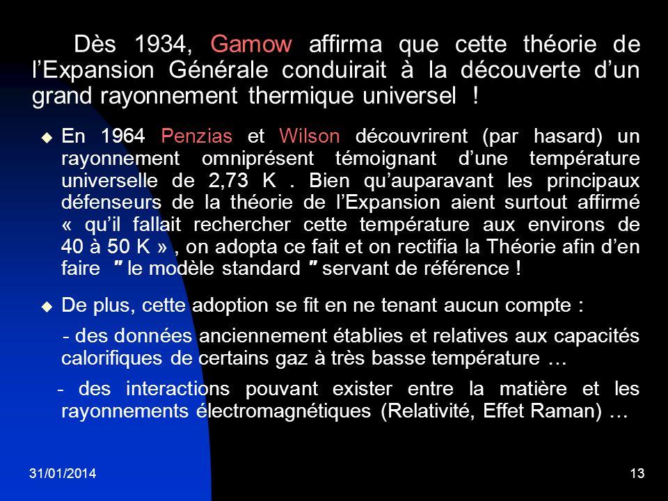 31/01/201413 Dès 1934, Gamow affirma que cette théorie de lExpansion Générale conduirait à la découverte dun grand rayonnement thermique universel ! E