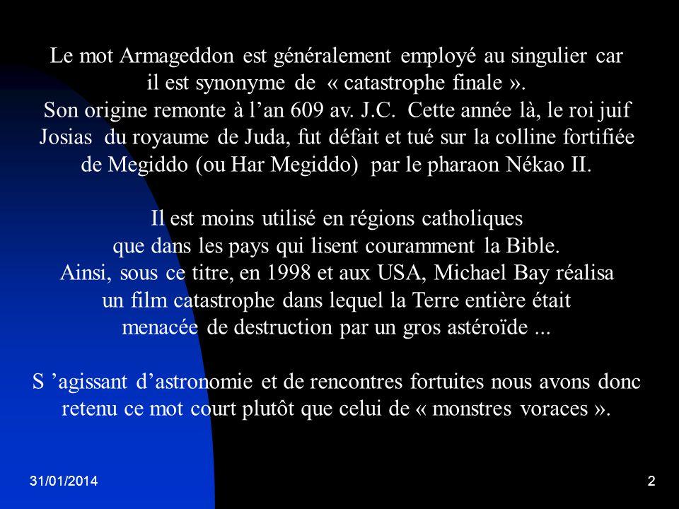 31/01/20142 Le mot Armageddon est généralement employé au singulier car il est synonyme de « catastrophe finale ». Son origine remonte à lan 609 av. J
