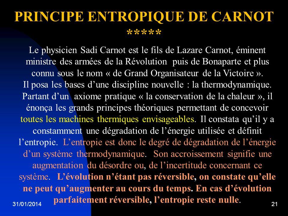 31/01/201421 PRINCIPE ENTROPIQUE DE CARNOT ***** Le physicien Sadi Carnot est le fils de Lazare Carnot, éminent ministre des armées de la Révolution p