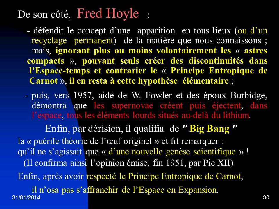 31/01/201430 De son côté, Fred Hoyle : - défendit le concept dune apparition en tous lieux (ou dun recyclage permanent) de la matière que nous connais
