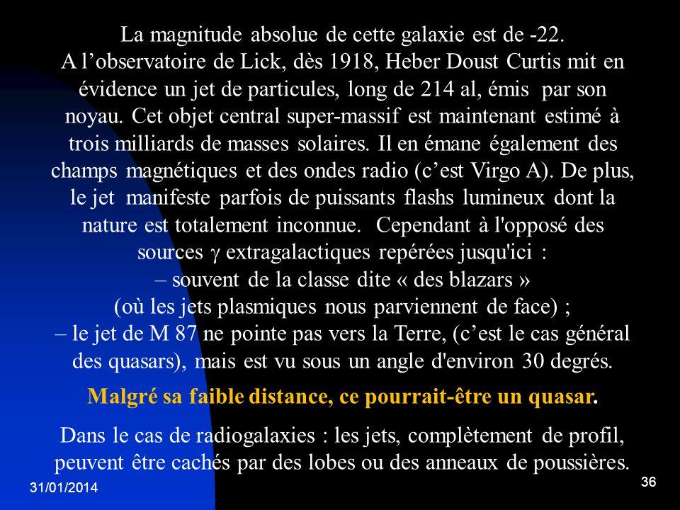 31/01/2014 36 La magnitude absolue de cette galaxie est de -22. A lobservatoire de Lick, dès 1918, Heber Doust Curtis mit en évidence un jet de partic