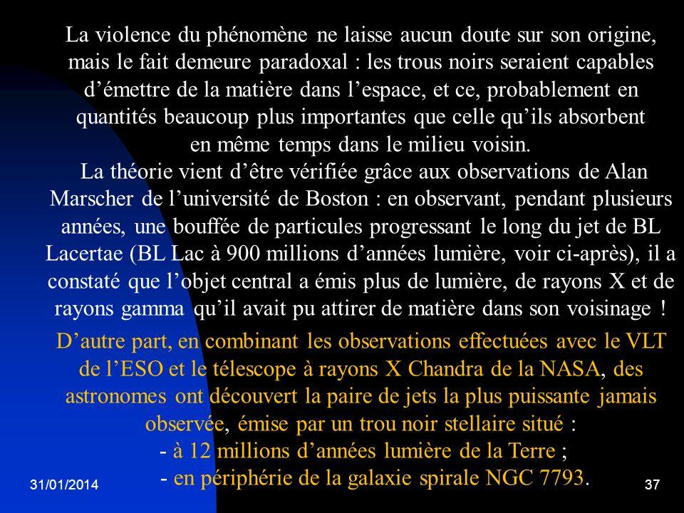 31/01/201437 La violence du phénomène ne laisse aucun doute sur son origine, mais le fait demeure paradoxal : les trous noirs seraient capables démett