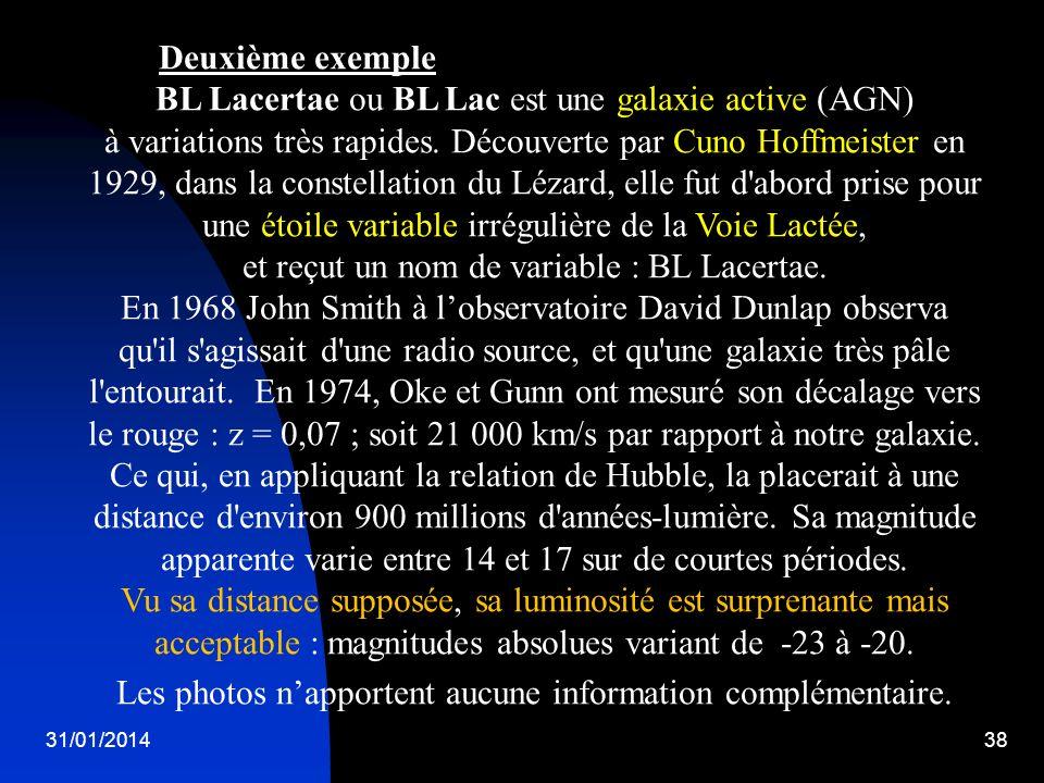 31/01/201438 Deuxième exemple BL Lacertae ou BL Lac est une galaxie active (AGN) à variations très rapides. Découverte par Cuno Hoffmeister en 1929, d