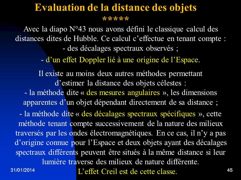 31/01/201445 Evaluation de la distance des objets ***** Avec la diapo N°43 nous avons défini le classique calcul des distances dites de Hubble. Ce cal
