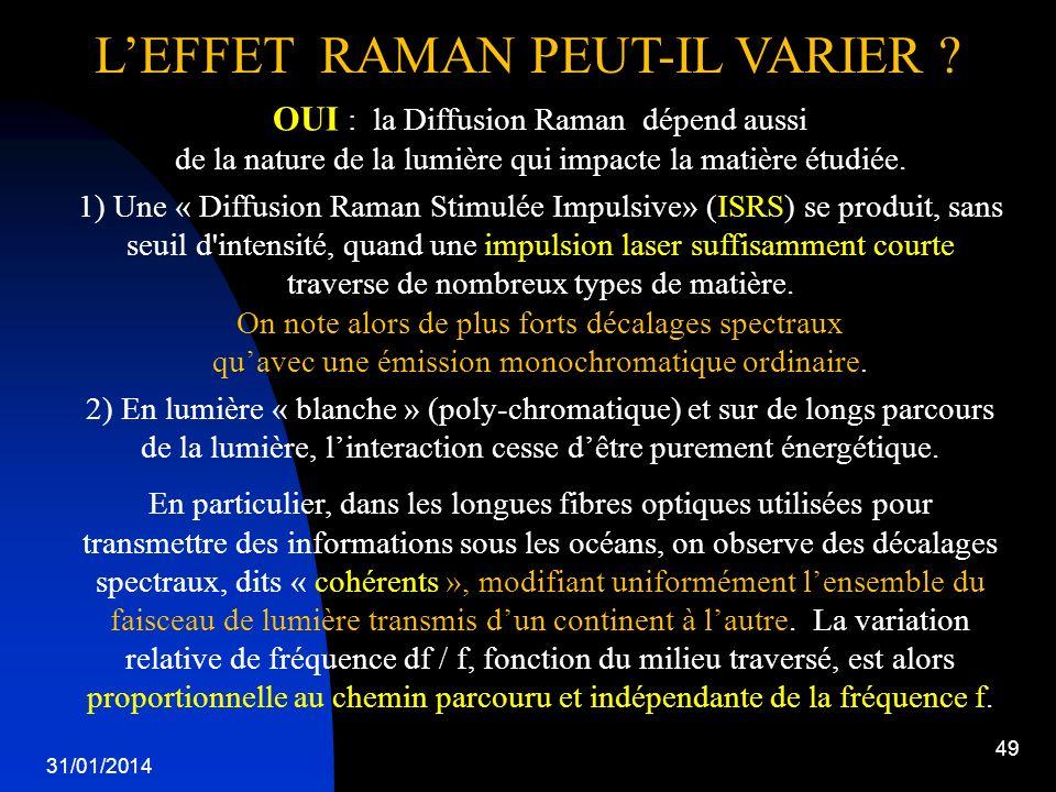 31/01/2014 49 LEFFET RAMAN PEUT-IL VARIER ? OUI : la Diffusion Raman dépend aussi de la nature de la lumière qui impacte la matière étudiée. 1) Une «