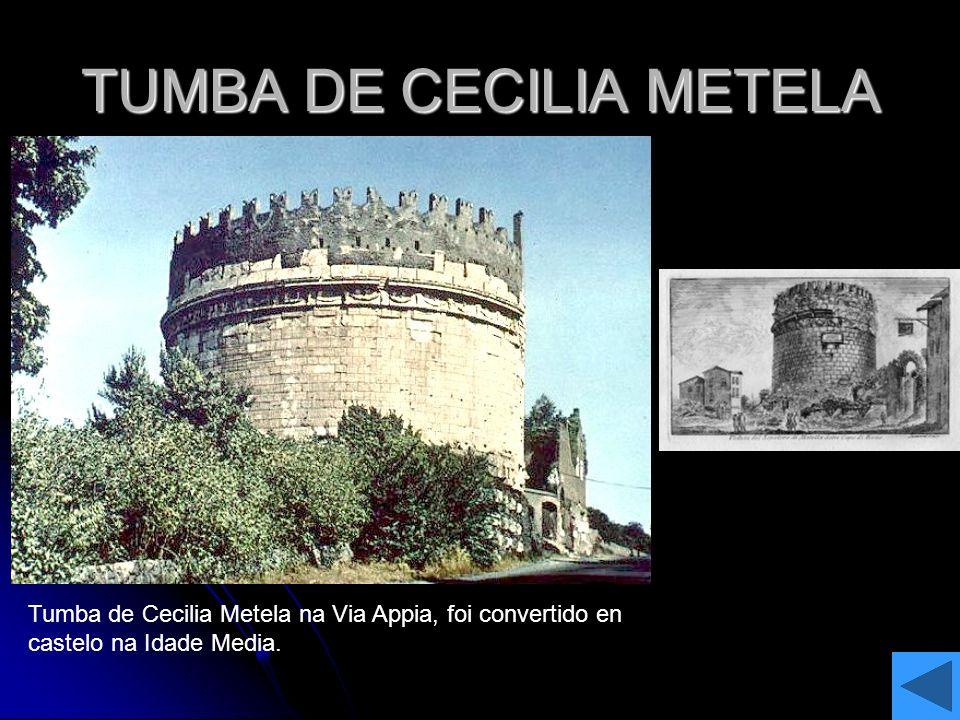 TUMBA DE CECILIA METELA Tumba de Cecilia Metela na Via Appia, foi convertido en castelo na Idade Media.