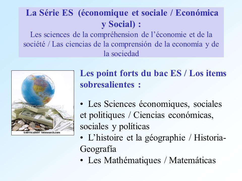 Enseignements spécifiques / Enseñanza específica de la série ES En 1 ère : SES : 5 h Ciencias económicas Mathématiques : 3 h Matemáticas Sciences : 1 h 30 Ciencias En terminale 5 h 4 h Philosophie : 4 h Filosofía