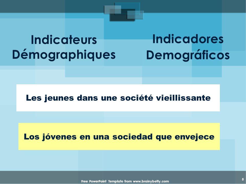 Free PowerPoint Template from www.brainybetty.com 5 Indicateurs Démographiques Les jeunes dans une société vieillissante Indicadores Demográficos Los