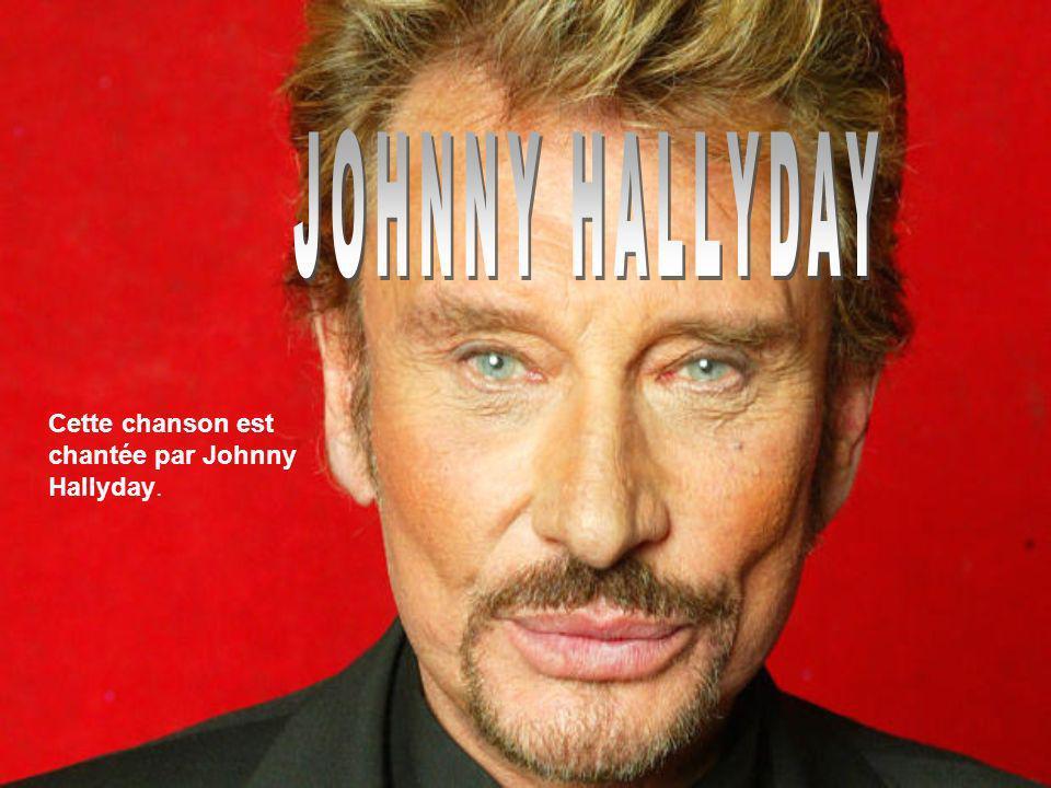 Cette chanson est chantée par Johnny Hallyday.