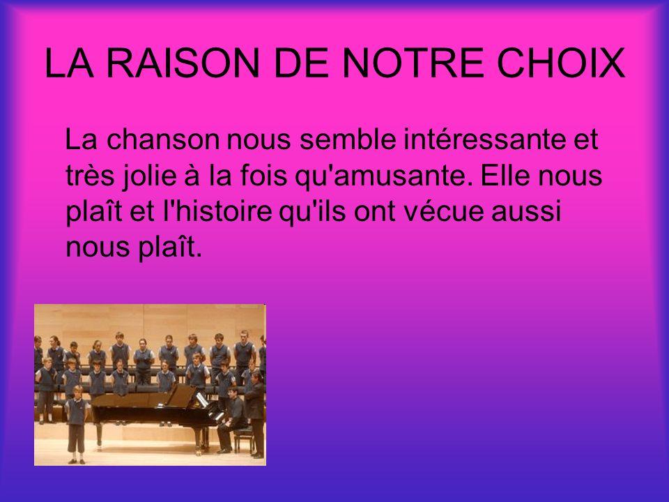 LA RAISON DE NOTRE CHOIX La chanson nous semble intéressante et très jolie à la fois qu amusante.