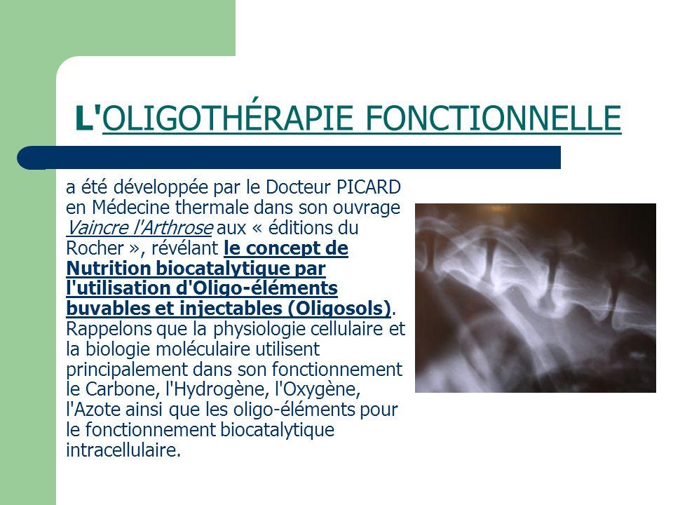 L'OLIGOTHÉRAPIE FONCTIONNELLE a été développée par le Docteur PICARD en Médecine thermale dans son ouvrage Vaincre l'Arthrose aux « éditions du Rocher