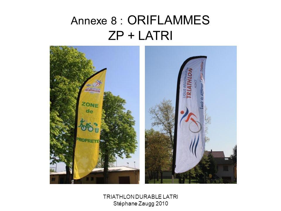 TRIATHLON DURABLE LATRI Stéphane Zaugg 2010 Annexe 8 : ORIFLAMMES ZP + LATRI