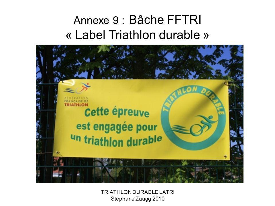 TRIATHLON DURABLE LATRI Stéphane Zaugg 2010 Annexe 9 : Bâche FFTRI « Label Triathlon durable »