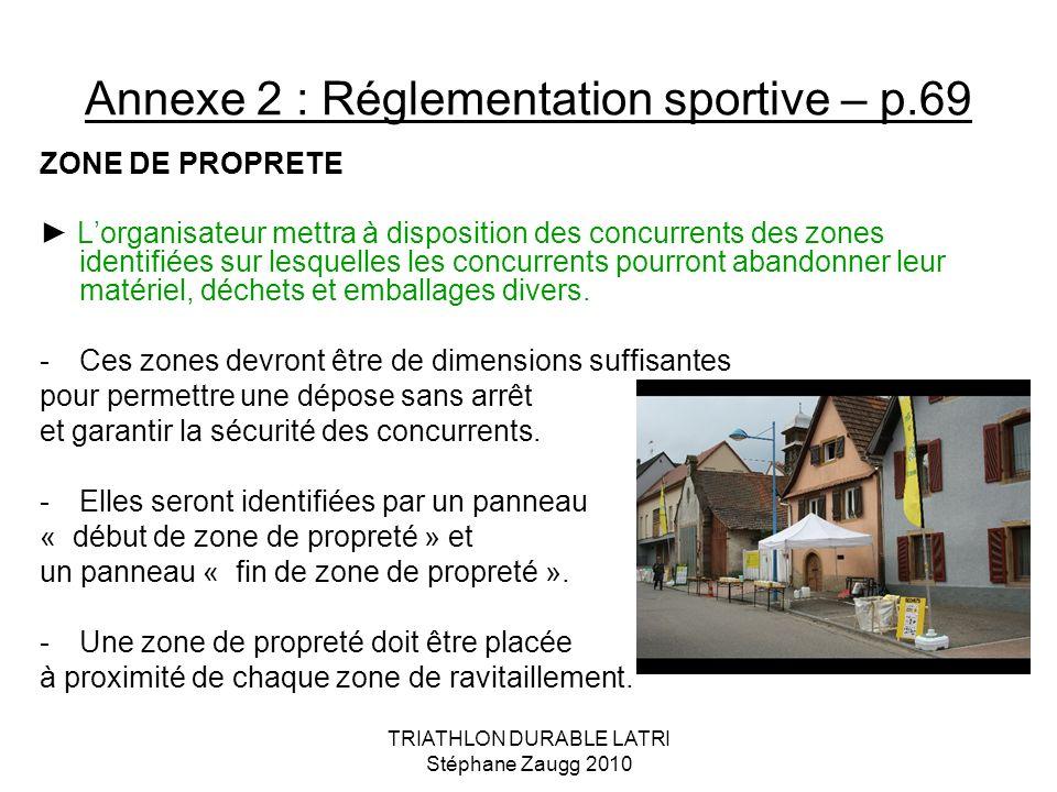 TRIATHLON DURABLE LATRI Stéphane Zaugg 2010 Annexe 2 : Réglementation sportive – p.69 ZONE DE PROPRETE Lorganisateur mettra à disposition des concurre