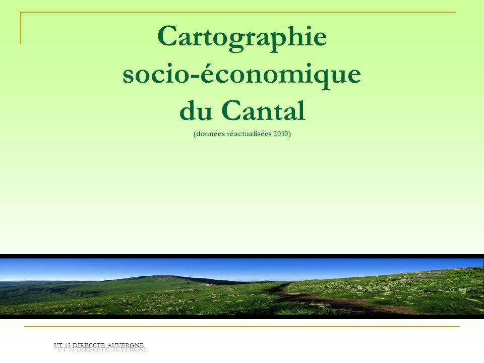 Cartographie socio-économique du Cantal (données réactualisées 2010) UT 15 DIRECCTE AUVERGNE