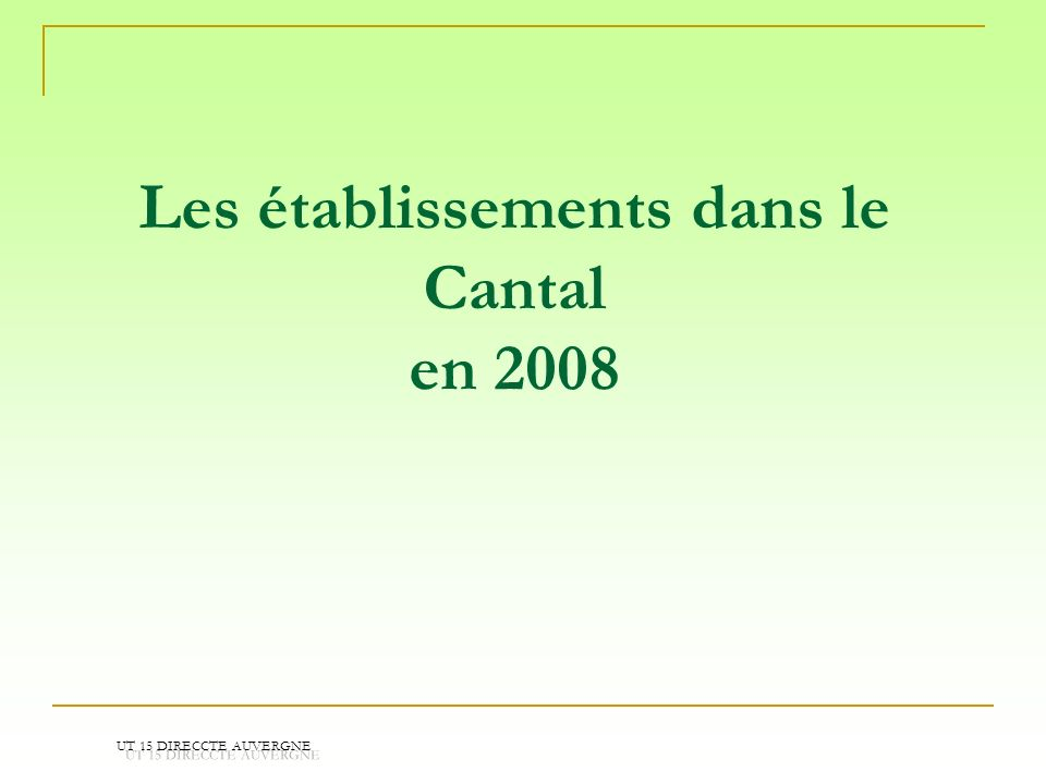 Les établissements dans le Cantal en 2008 UT 15 DIRECCTE AUVERGNE