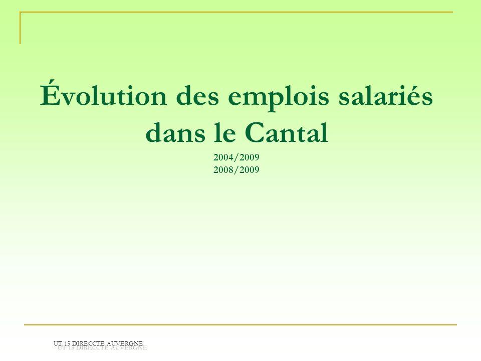 Évolution des emplois salariés dans le Cantal 2004/2009 2008/2009 UT 15 DIRECCTE AUVERGNE