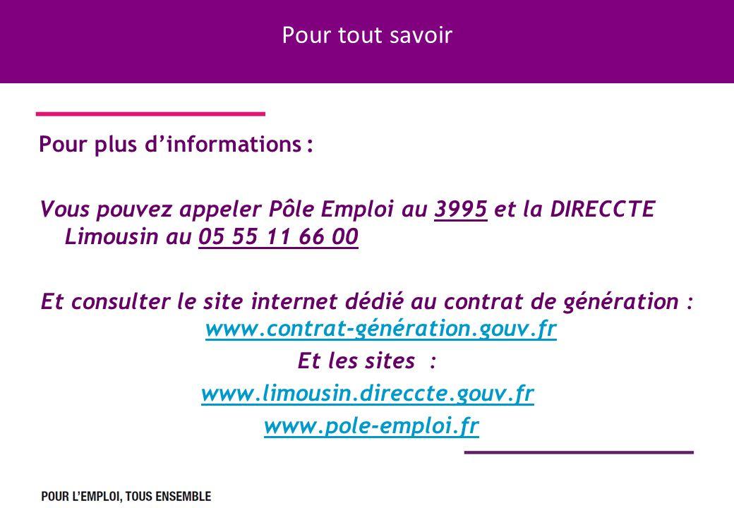 Pour tout savoir Pour plus dinformations : Vous pouvez appeler Pôle Emploi au 3995 et la DIRECCTE Limousin au 05 55 11 66 00 Et consulter le site inte