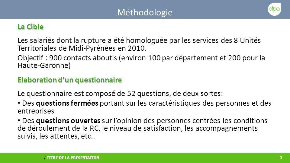 / TITRE DE LA PRESENTATION3 Méthodologie La Cible La Cible Les salariés dont la rupture a été homologuée par les services des 8 Unités Territoriales de Midi-Pyrénées en 2010.