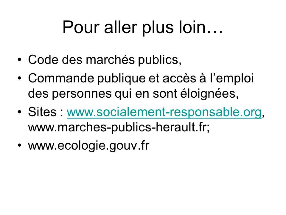 Pour aller plus loin… Code des marchés publics, Commande publique et accès à lemploi des personnes qui en sont éloignées, Sites : www.socialement-resp