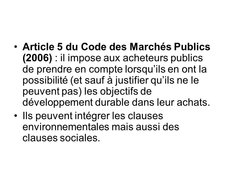 Article 5 du Code des Marchés Publics (2006) : il impose aux acheteurs publics de prendre en compte lorsquils en ont la possibilité (et sauf à justifi