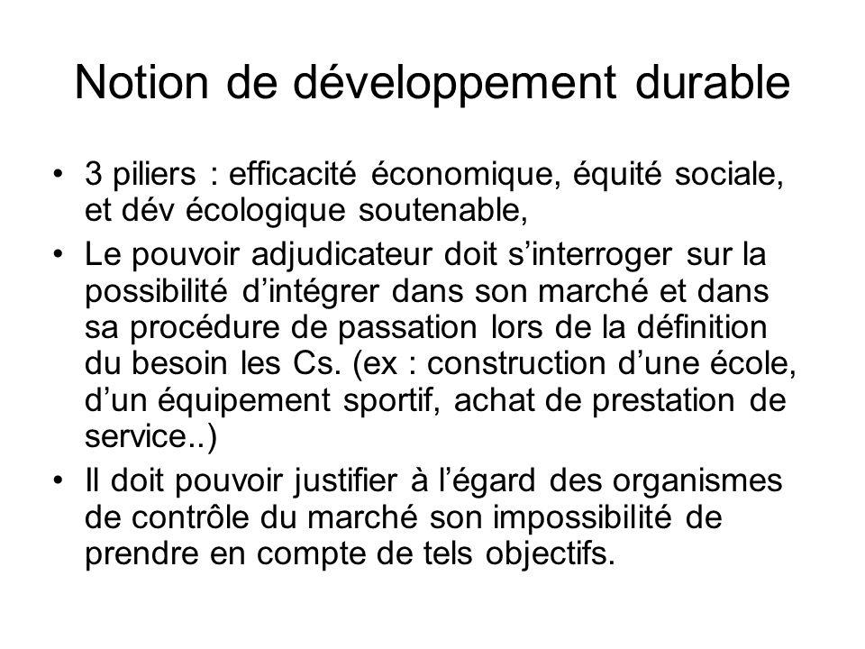 Notion de développement durable 3 piliers : efficacité économique, équité sociale, et dév écologique soutenable, Le pouvoir adjudicateur doit sinterro