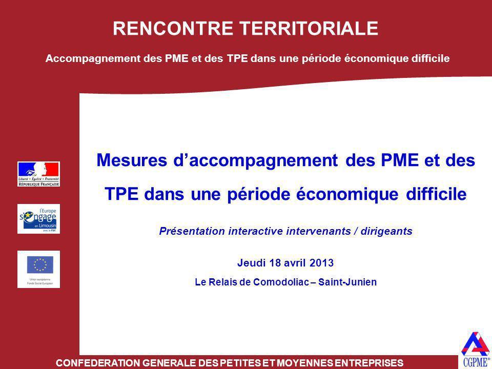 RENCONTRE TERRITORIALE CONFEDERATION GENERALE DES PETITES ET MOYENNES ENTREPRISES Mesures daccompagnement des PME et des TPE dans une période économiq