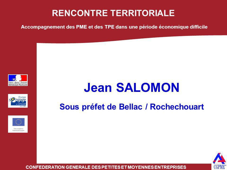 RENCONTRE TERRITORIALE CONFEDERATION GENERALE DES PETITES ET MOYENNES ENTREPRISES Jean SALOMON Sous préfet de Bellac / Rochechouart Accompagnement des