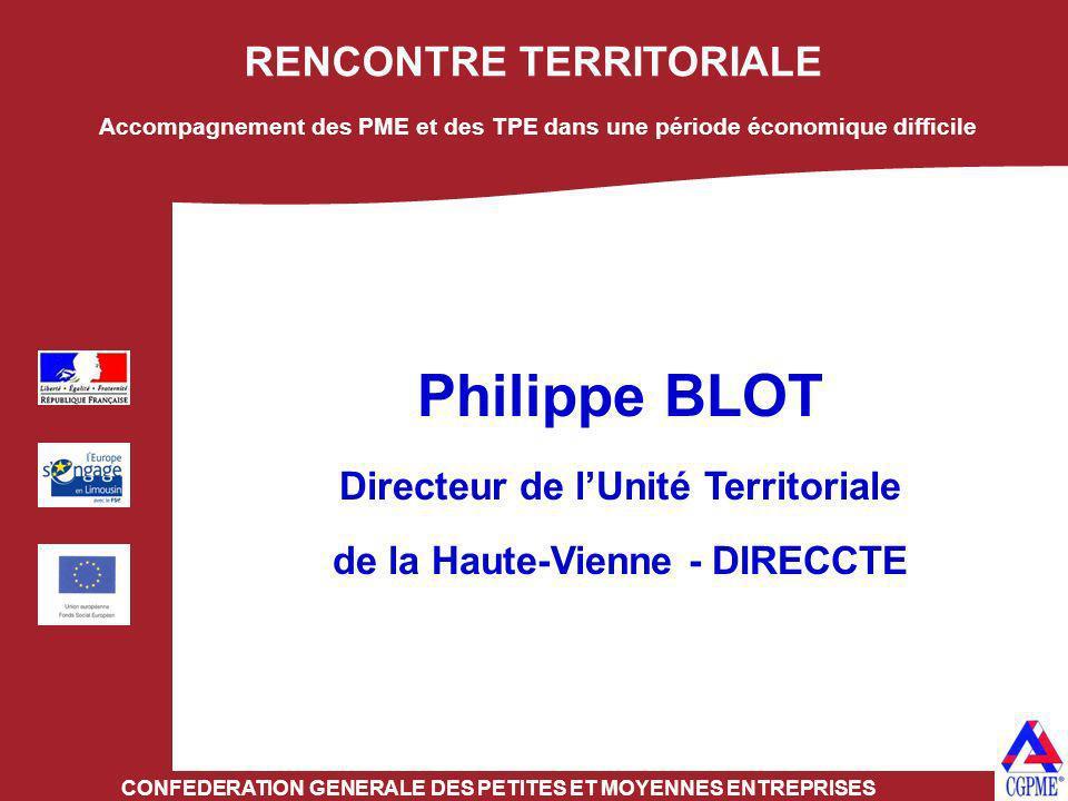RENCONTRE TERRITORIALE CONFEDERATION GENERALE DES PETITES ET MOYENNES ENTREPRISES Philippe BLOT Directeur de lUnité Territoriale de la Haute-Vienne -