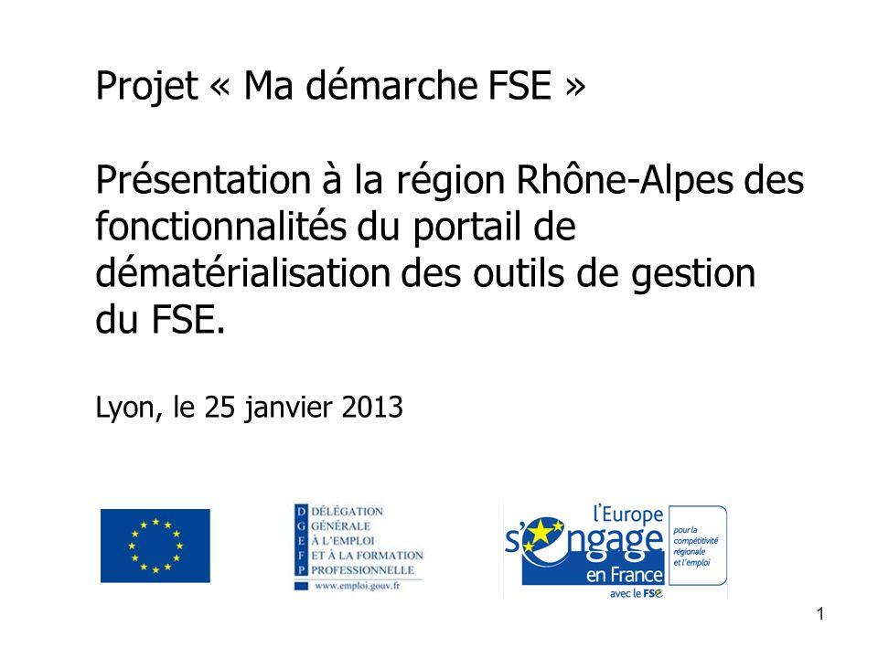 1 Projet « Ma démarche FSE » Présentation à la région Rhône-Alpes des fonctionnalités du portail de dématérialisation des outils de gestion du FSE. Ly