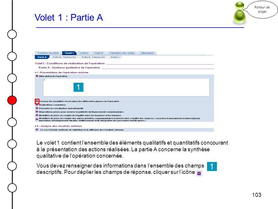 103 Volet 1 : Partie A Porteur de projet Le volet 1 contient lensemble des éléments qualitatifs et quantitatifs concourant à la présentation des actio