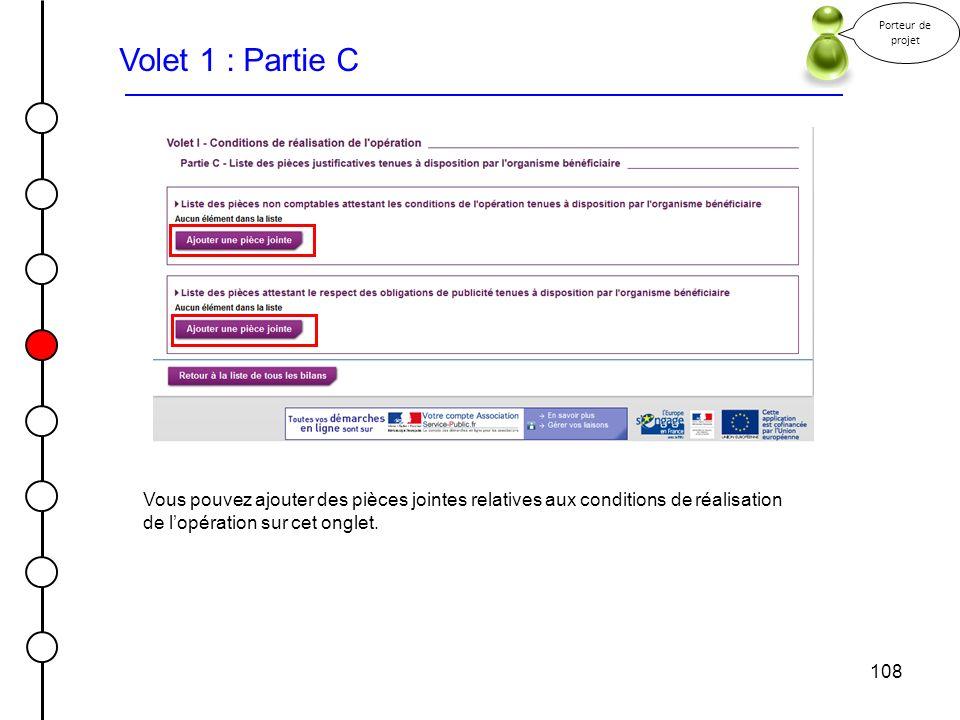 108 Volet 1 : Partie C Porteur de projet Vous pouvez ajouter des pièces jointes relatives aux conditions de réalisation de lopération sur cet onglet.