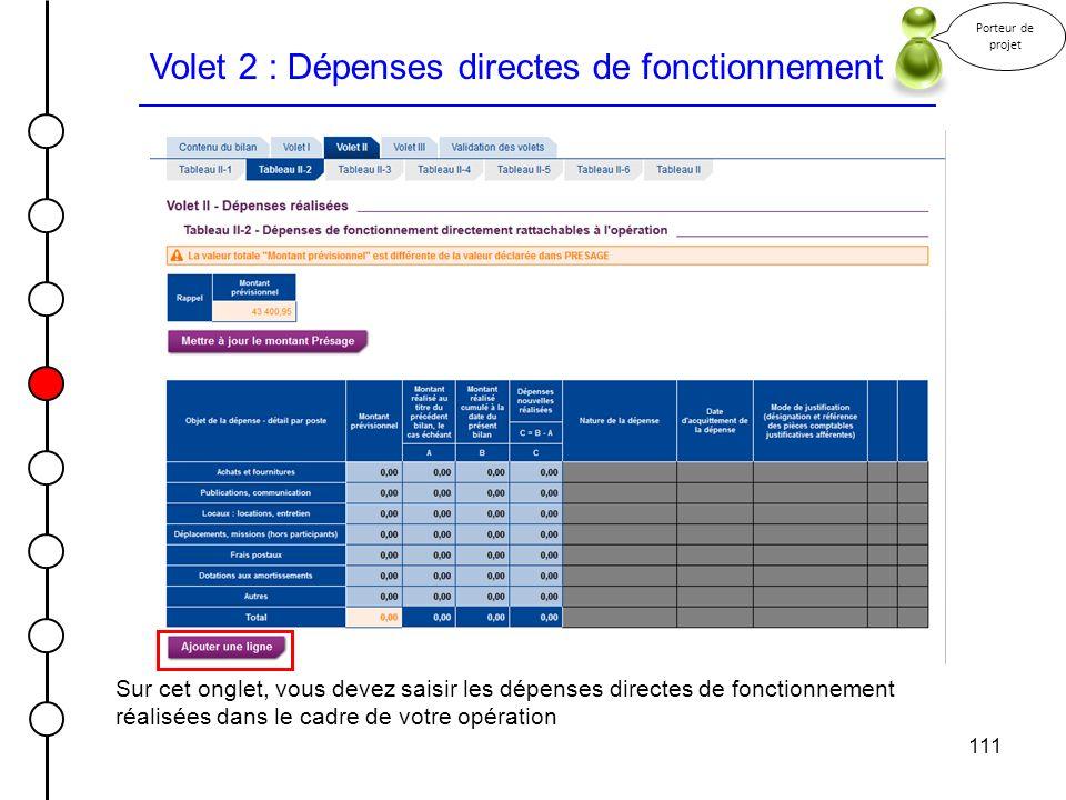 111 Volet 2 : Dépenses directes de fonctionnement Porteur de projet Sur cet onglet, vous devez saisir les dépenses directes de fonctionnement réalisée