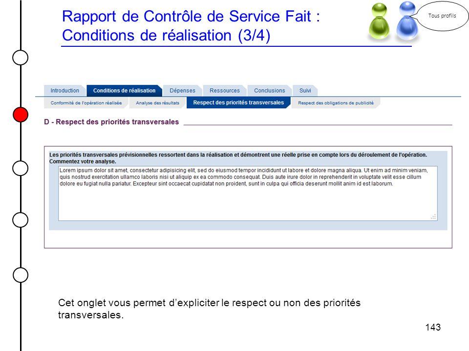 143 Rapport de Contrôle de Service Fait : Conditions de réalisation (3/4) Tous profils Cet onglet vous permet dexpliciter le respect ou non des priori