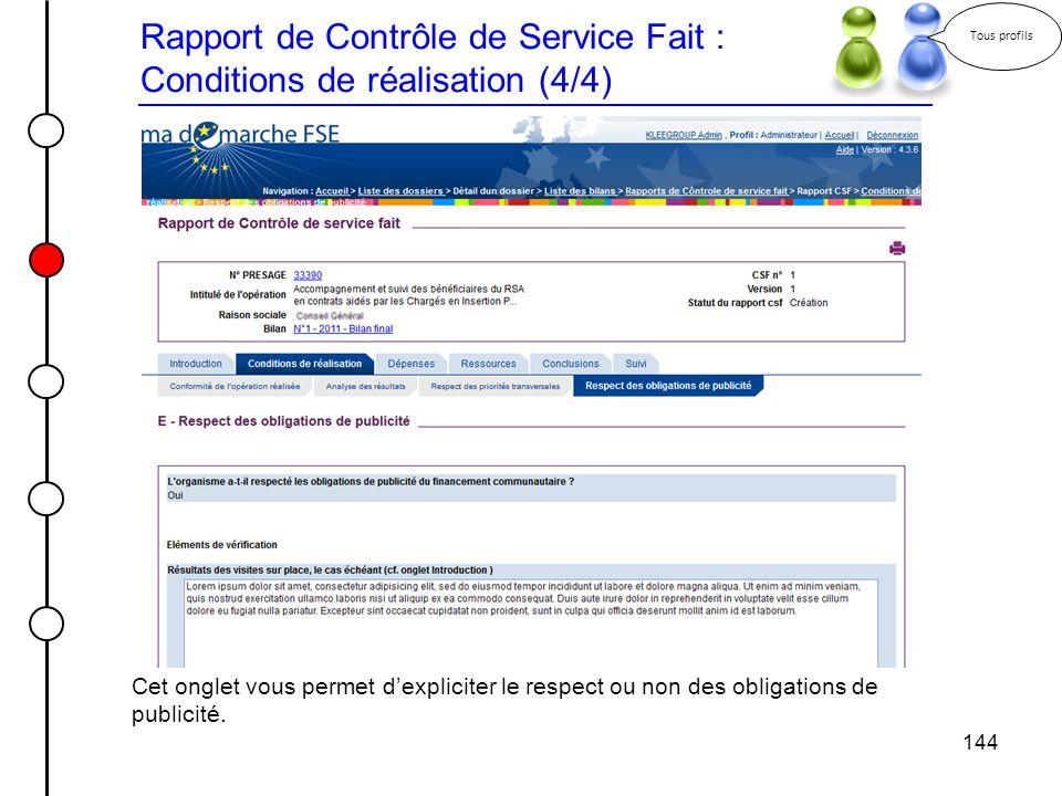 144 Rapport de Contrôle de Service Fait : Conditions de réalisation (4/4) Tous profils Cet onglet vous permet dexpliciter le respect ou non des obliga