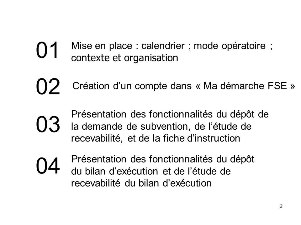 2 Mise en place : calendrier ; mode opératoire ; c ontexte et organisation Création dun compte dans « Ma démarche FSE » 01 02 03 Présentation des fonc
