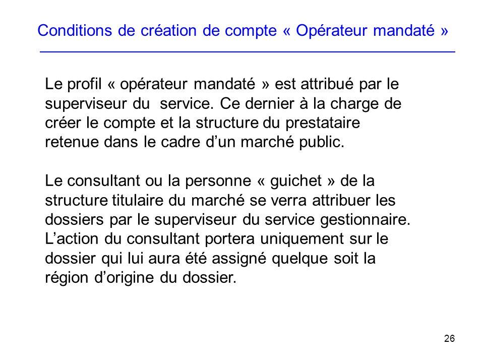 26 Le profil « opérateur mandaté » est attribué par le superviseur du service. Ce dernier à la charge de créer le compte et la structure du prestatair