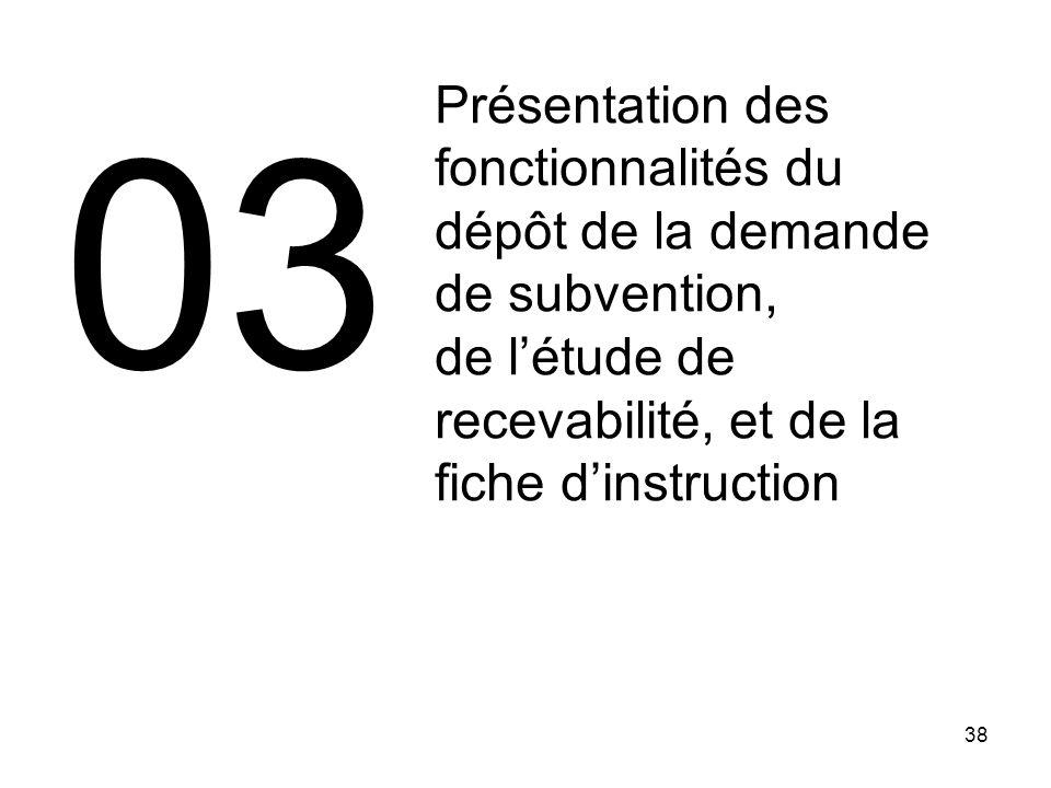 38 Présentation des fonctionnalités du dépôt de la demande de subvention, de létude de recevabilité, et de la fiche dinstruction 03