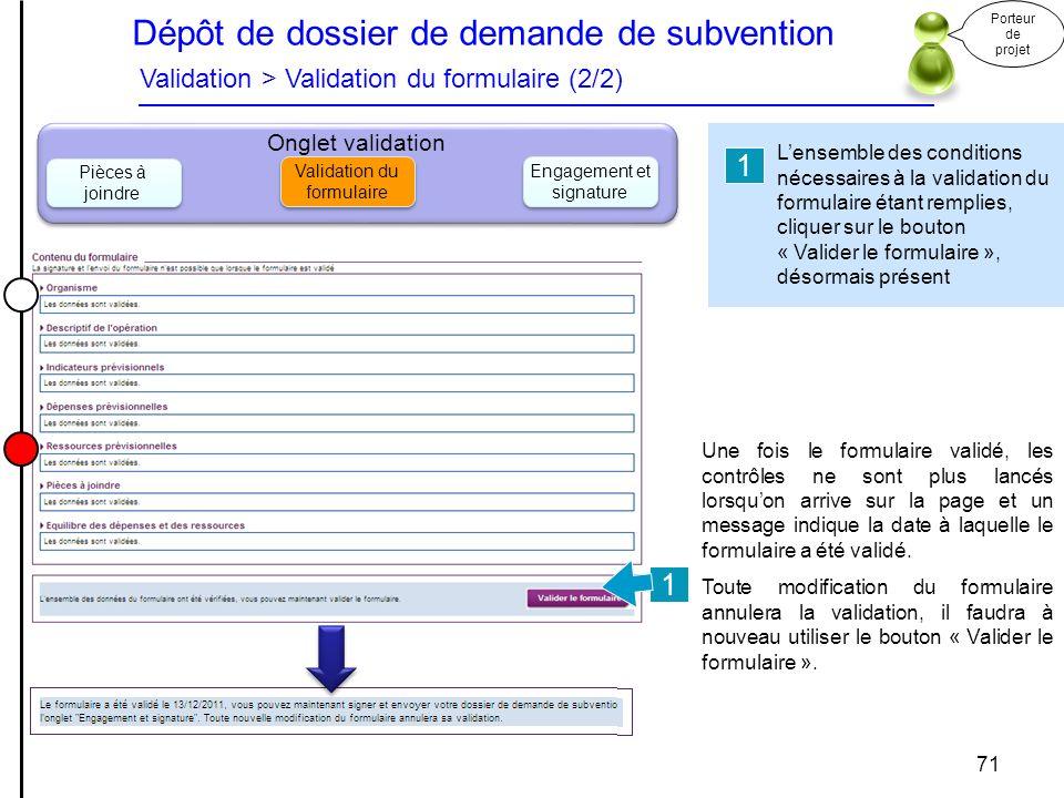 Dépôt de dossier de demande de subvention Validation > Validation du formulaire (2/2) Porteur de projet 71 Onglet validation Pièces à joindre Engageme