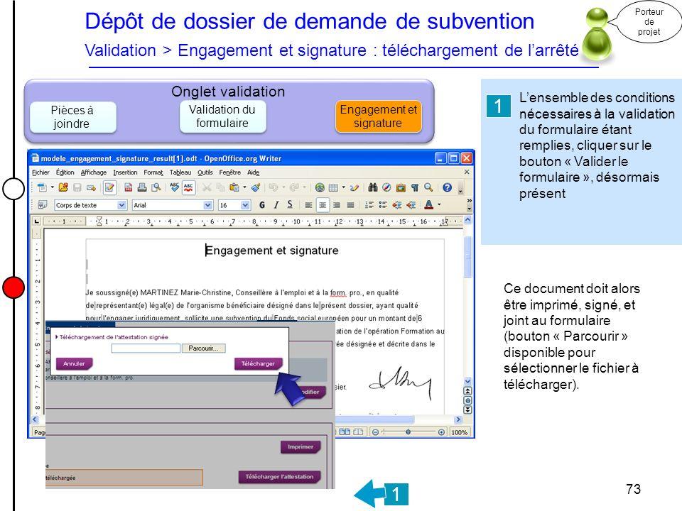 Dépôt de dossier de demande de subvention Validation > Engagement et signature : téléchargement de larrêté Porteur de projet 73 Onglet validation Pièc