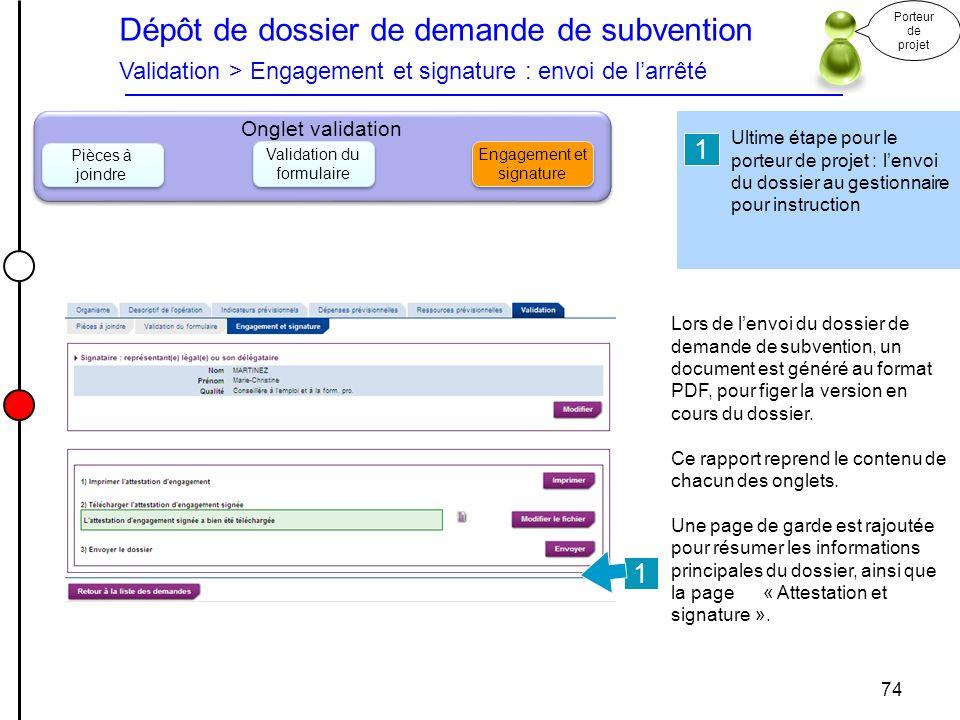 Dépôt de dossier de demande de subvention Validation > Engagement et signature : envoi de larrêté Porteur de projet 74 Onglet validation Pièces à join