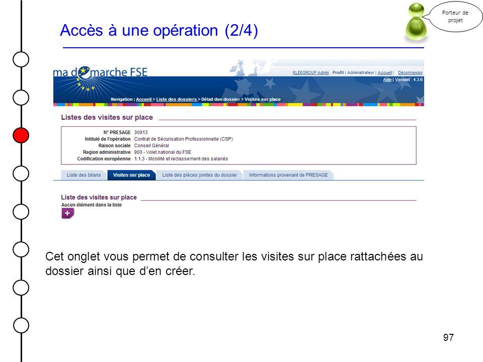 97 Accès à une opération (2/4) Porteur de projet Cet onglet vous permet de consulter les visites sur place rattachées au dossier ainsi que den créer.