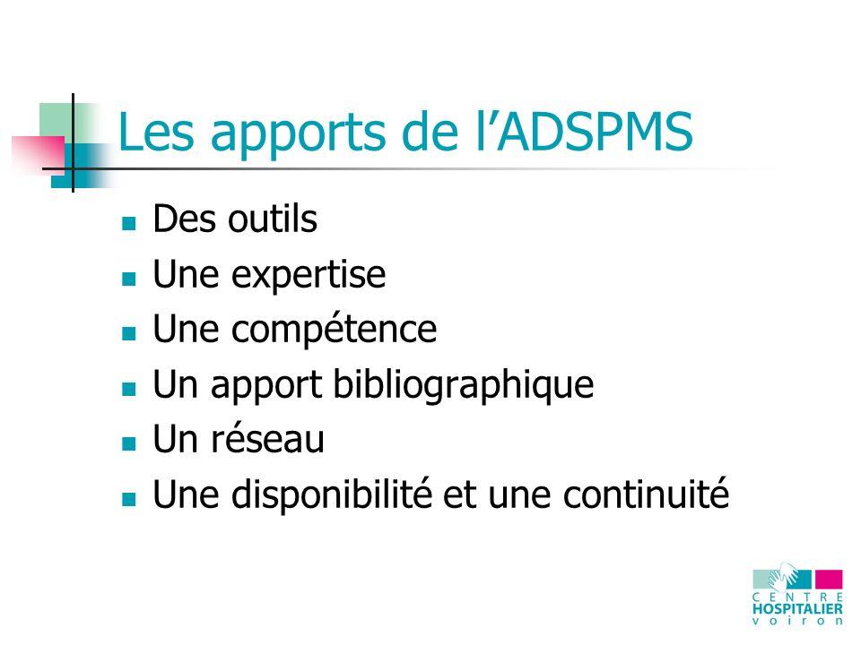 Les apports de lADSPMS Des outils Une expertise Une compétence Un apport bibliographique Un réseau Une disponibilité et une continuité