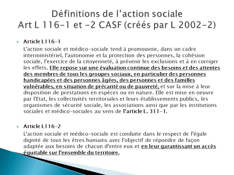 Article L116-1 L action sociale et médico-sociale tend à promouvoir, dans un cadre interministériel, l autonomie et la protection des personnes, la cohésion sociale, l exercice de la citoyenneté, à prévenir les exclusions et à en corriger les effets.