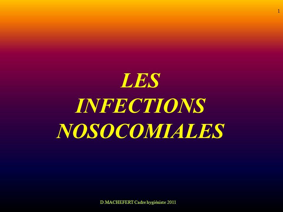 D.MACHEFERT Cadre hygiéniste 2011 1 LES INFECTIONS NOSOCOMIALES