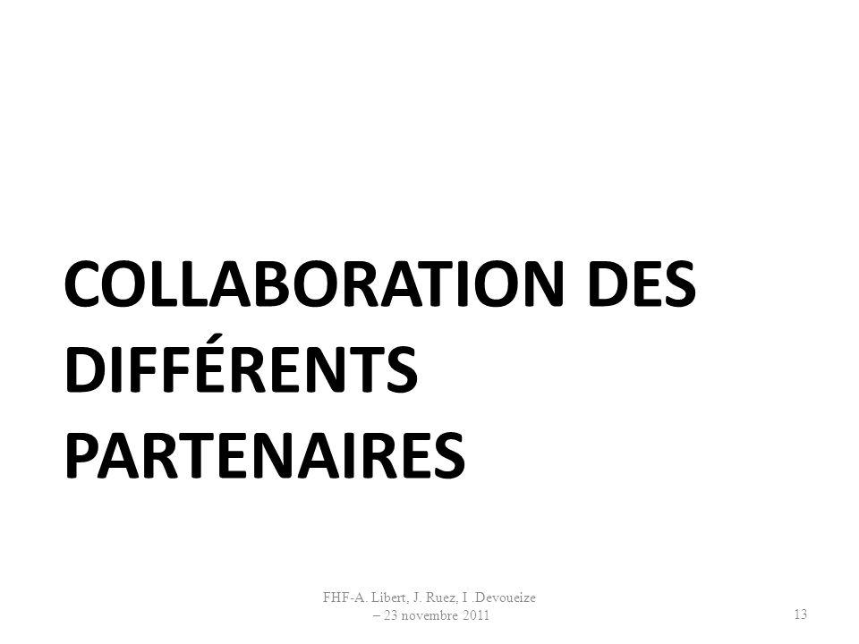 COLLABORATION DES DIFFÉRENTS PARTENAIRES 13 FHF-A. Libert, J. Ruez, I.Devoueize – 23 novembre 2011