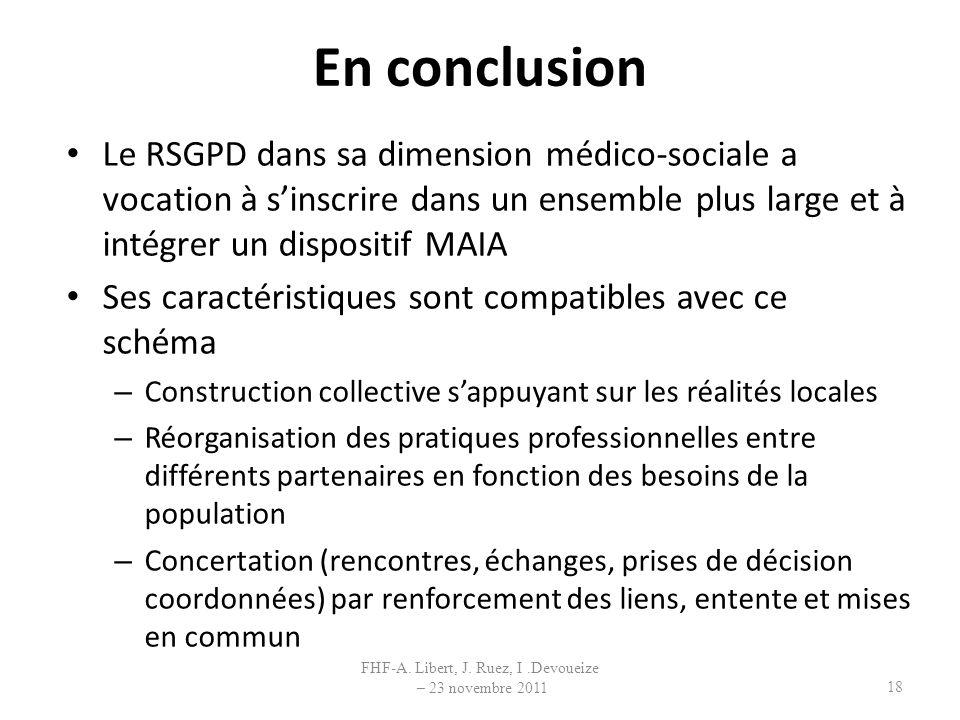 En conclusion Le RSGPD dans sa dimension médico-sociale a vocation à sinscrire dans un ensemble plus large et à intégrer un dispositif MAIA Ses caract